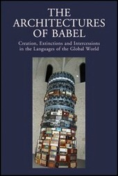 The architectures of Babel creation, extinctions and intercessions in the languages of the Global World