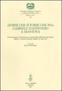Foto Cover di «Forse che sì forse che no». Gabriele d'Annunzio a Mantova. Atti del Convegno di studi nel primo centenario della pubblicazione del romanzo (Mantova, 24 aprile 2010), Libro di  edito da Olschki