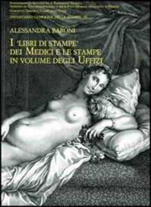Foto Cover di I libri di stampe dei Medici e le stampe in volume degli Uffizi, Libro di Alessandra Baroni, edito da Olschki