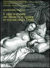 I libri di stampe dei Medici e le stampe in volume degli Uffizi