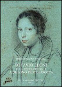 Libro Ottavio Leoni e la ritrattistica a disegno protobarocca Piera G. Tordella