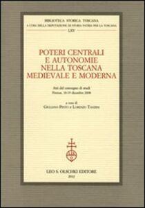 Foto Cover di Poteri centrali e autonomie nella Toscana medievale e moderna. Atti del Convegno di studi (Firenze, 18-19 dicembre 2008), Libro di  edito da Olschki