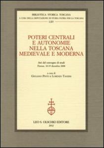 Libro Poteri centrali e autonomie nella Toscana medievale e moderna. Atti del Convegno di studi (Firenze, 18-19 dicembre 2008)