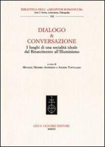 Foto Cover di Dialogo & conversazione. I luoghi di una società ideale dal Rinascimento all'Illuminismo, Libro di  edito da Olschki