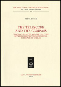 Libro The telescope and the compass. Teofilo Gallaccini and the dialogue between architecture and science in the age of Galileo Alina Payne