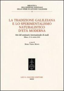 La tradizione galileiana e lo sperimentalismo naturalistico d'età moderna. Atti del seminario internazionale di studi (Milano, 15-16 ottobre 2010)