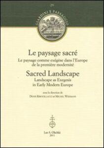 Libro Le paysage sacré. Le paysage comme exégèse dans l'Europe de la première modernité. Ediz. francese e inglese