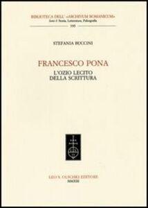 Foto Cover di Francesco Pona. L'ozio lecito della scrittura, Libro di Stefania Buccini, edito da Olschki