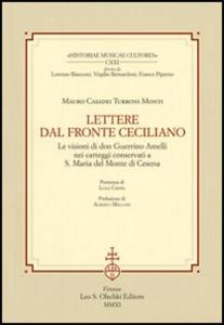 Libro Lettere dal fronte ceciliano. Le visioni di don Guerrino Amelli nei carteggi conservati a S. Maria del Monte di Cesena Mauro Casadei Turroni Monti