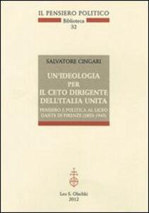 Foto Cover di Un' ideologia per il ceto dirigente dell'Italia unita. Pensiero e politica al Liceo Dante di Firenze (1853-1945), Libro di  edito da Olschki