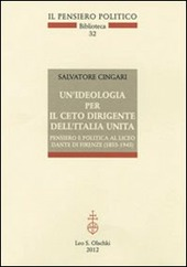 Un' ideologia per il ceto dirigente dell'Italia unita. Pensiero e politica al Liceo Dante di Firenze (1853-1945)