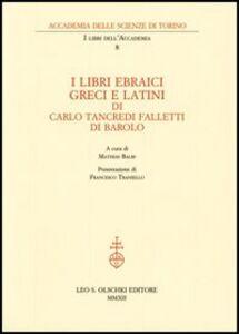 Foto Cover di I libri ebraici, greci e latini, Libro di Carlo Tancredi Falletti, edito da Olschki