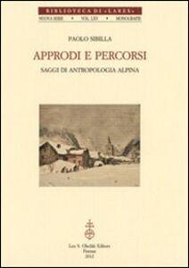 Libro Approdi e percorsi. Saggi di antropologia alpina Paolo Sibilla