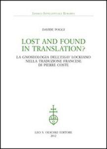 Libro Lost and found in translation? La gnoseologia dell'«Essay» lockiano nella traduzione francese di Pierre Coste Davide Poggi