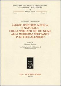 Libro Saggio d'istoria medica, e naturale, colla spiegazione de' nomi, alla medesima spettanti, posti per alfabeto Antonio Vallisneri
