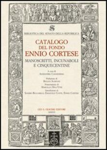 Biblioteca del Senato della Repubblica. Catalogo del fondo Ennio Cortese. Manoscritti, incunaboli e cinquecentine. Con DVD.pdf