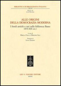 Foto Cover di Alle origini della democrazia moderna. I fondi antichi e rari nella biblioteca Basso (XVI-XIX sec.), Libro di  edito da Olschki