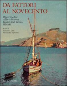 Da Fattori al Novecento. Opere inedite. Dalla collezione Roster, Del Greco, Olschki