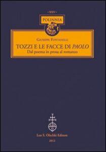 Foto Cover di Tozzi e le facce di Paolo. Dal poema in prosa al romanzo, Libro di Giuseppe Fontanelli, edito da Olschki