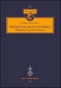 Libro Tozzi e le facce di Paolo. Dal poema in prosa al romanzo Giuseppe Fontanelli