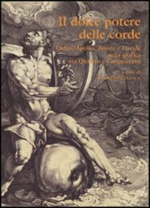 Libro Il dolce potere delle corde. Orfeo, Apollo, Arione e Davide nella grafica tra Quattro e Cinquecento