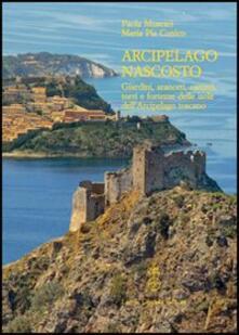 Arcipelago nascosto. Giardini, aranceti, carceri, torri e fortezze delle isole dellarcipelago toscano.pdf
