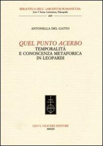 Libro Quel punto acerbo. Temporalità e conoscenza metaforica in Leopardi Antonella Del Gatto
