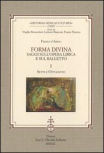 Libro Forma divina. Saggi sull'opera lirica e sul balletto: Sette e Ottocento-Novecento e balletti Fedele D'Amico