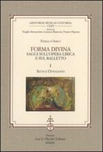 Forma divina. Saggi sull'opera lirica e sul balletto: Sette e Ottocento-Novecento e balletti