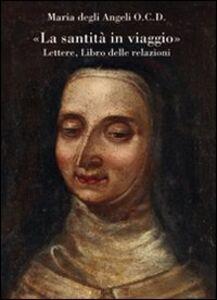 Foto Cover di «La santità in viaggio». Lettere, libro delle relazioni, Libro di Maria degli Angeli, edito da Olschki