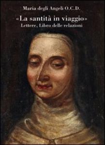 Libro «La santità in viaggio». Lettere, libro delle relazioni Maria degli Angeli