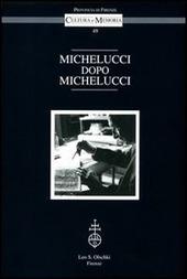 Michelucci dopo Michelucci. Atti del Convegno (Firenze, Palazzo Medici Riccardi, 14-15 ottobre 2010)