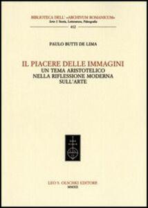Libro Il piacere delle immagini. Un tema aristotelico nella riflessione moderna sull'arte Paulo Butti De Lima