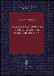 Libro La giovinezza sommersa di un compositore. Luigi Dallapiccola Luciano Alberti