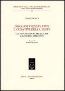Foto Cover di Discorsi preservativi e curativi della peste col modo di purgare le case & le robbe appestate, Libro di Cesare Mocca, edito da Olschki