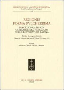 Libro Regionis forma pvlcherrima. Percezioni, lessico, categorie del paesaggio nella letteratura latina. Atti del Convegno di studio (Padova, 15-16 marzo 2011)
