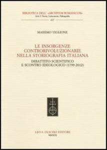 Libro Le insorgenze controrivoluzionarie nella storiografia italiana. Dibattito scientifico e scontro ideologico (1799-2012) Massimo Viglione