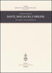 Libro Dante, Boccaccio, l'origine. Sei studi e una introduzione Giuseppe Chiecchi