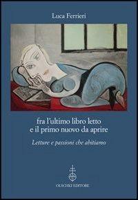 Fra l'ultimo libro letto e il primo nuovo da aprire. Letture e passioni che abitiamo - Ferrieri Luca - wuz.it