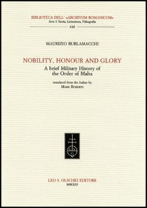 Libro Nobility, honour and glory. A brief military history of the Order of Malta Maurizio Burlamacchi