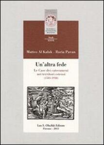 Foto Cover di Un' altra fede. Le Case dei catecumeni nei territori estensi (1583-1938), Libro di Matteo Al Kalak,Ilaria Pavan, edito da Olschki