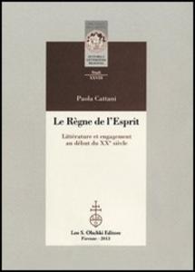 Libro Le règne de l'esprit. Littérature et engagement au début du XXe siècle Paola Cattani
