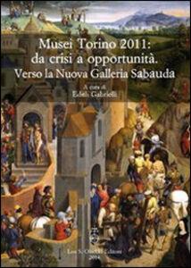 Libro Musei Torino 2011: da crisi a opportunità. Verso la Nuova Galleria Sabauda. Atti del convegno internazionale di studi (Torino, 5-6 maggio 2011)