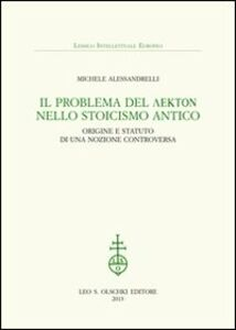 Foto Cover di Il problema del lekton nello Stoicismo antico. Origine e statuto di una nozione controversa, Libro di Michele Alessandrelli, edito da Olschki