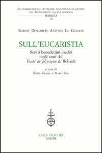 Libro Sull'Eucaristia. Scritti benedettini inediti negli anni del «Traité dePhysique» di Rohault Robert Desgabets , Antoine Le Gallois