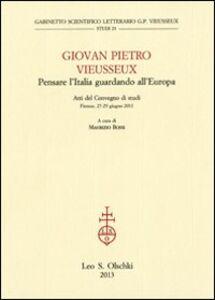 Libro Giovan Pietro Vieusseux. Pensare l'Italia guardando l'Europa. Atti del Convegno di studi (Firenze, 27-29 giugno 2011)