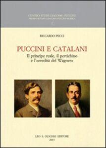 Libro Puccini e Catalani. Il principe reale, il pertichino e l'«eredità del Wagner» Riccardo Pecci
