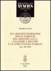 Libro Gli abacisti fiorentini delle famiglie «del maestro Luca», Calandri e Micceri e le loro scuole d'abaco (secc. XIV-XVI) Elisabetta Ulivi