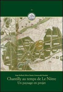 Libro Chantilly au temps de Le Nôtre. Un paysage en projet Serge Briffaud , Olivier Damée , Emmanuelle Heaulmé