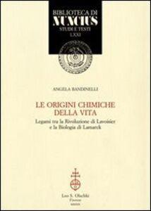 Libro Le origini chimiche della vita. Legami tra la rivoluzione di Lavoisier e la biologia di Lamarck Angela Bandinelli